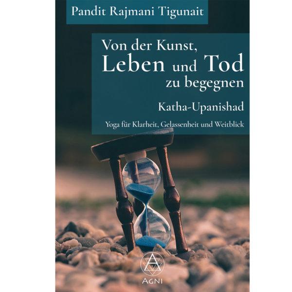 Cover Von der Kunst, Leben und Tod zu begegnen: Katha-Upanishad: Yoga für Klarheit, Gelassenheit und Weitblick (mit Audio-Download) - Pandit Rajmani Tigunai - Agni Verlag